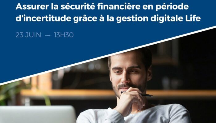 Garantissez la sécurité financière même en période d'incertitude, grâce à la gestion Life digitale